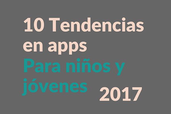 Tendencias en apps infantiles y juveniles para el 2017