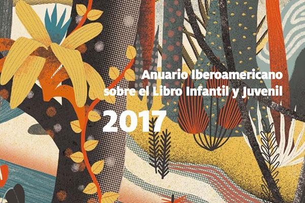 Anuario Iberoamericano sobre el Libro Infantil y Juvenil 2017